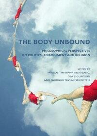 TheBodyUnbound:PhilosophicalPerspectivesonPolitics,EmbodimentandReligion