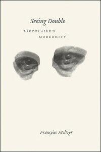 SeeingDouble:Baudelaire'sModernity