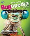 Discovery Bugopedia: The Complete Guide to Everything Insect Plus Other Creepy-Crawlies DISCOVERY BUGOPEDIA [ Discovery Channel ]