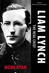 LiamLynch:TheRealChief:IrishRevolutionaries[MedaRyan]
