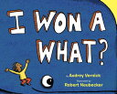 I Won a What? I WON A WHAT [ Audrey Vernick ]