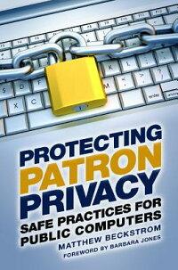 ProtectingPatronPrivacy:SafePracticesforPublicComputers[MatthewBeckstrom]