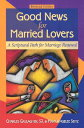 Good News for Married Lovers: A Scriptural Path to Marriage Renewal GOOD NEWS FOR MARRIED LOVERS R [ Charles Gallagher ]