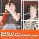 シャーク・フレンジー ft ブルース・フォスター & (early)・リッチー・サンボラ