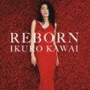 REBORN [ 川井郁子 ]