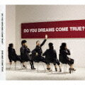 DO YOU DREAMS COME TRUE?(初回限定CD+DVD)