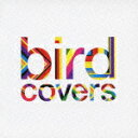covers [ bird ]