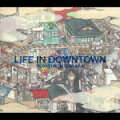 LIFE IN DOWNTOWN