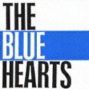 THE BLUE HEARTS [ ザ・ブルーハーツ ]