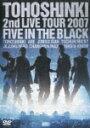 【送料無料】2ndLIVETOUR2007〜FiveintheBlack〜