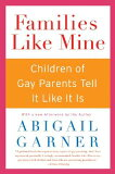 Families Like Mine: Children of Gay Parents Tell It Like It Is [ Abigail Garner ]