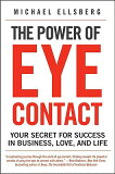 The Power of Eye Contact: Your Secret for Success in Business, Love, and Life [ Michael Ellsberg ]