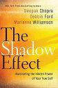 The Shadow Effect: Illuminating the Hidden Power of Your True Self [ Deepak Chopra ]