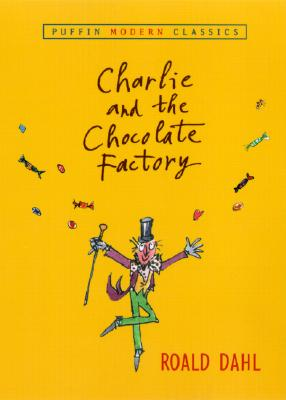 Charlie and the Chocolate Factory CHARLIE & THE CHOCOLATE FACTOR (Puffin Modern Classics) [ Roald Dahl ]