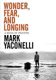 【】Wonder, Fear, and Longing: A Book of Prayer [ Mark Yaconelli ]