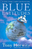 Blue Latitudes: Boldly Going Where Captain Cook Has Gone Before [ Tony Horwitz ]
