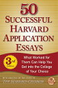 50 Successful Harvard Application Essays: What Worked for Them Can Help You Get Into the College of [ Staff of the Harvard Crimson ]