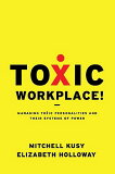 Toxic Workplace!: Managing Toxic Personalities and Their Systems of Power [ Mitchell Kusy ]