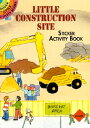 Little Construction Site Sticker Activity Book STICKER BK-LITTLE CONSTRUCTION (Dover Little Activity Books Stickers) Cathy Beylon