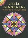 Little Mandalas Stained Glass Coloring Book COLOR BK-LITTLE MANDALAS STAIN (Dover Little Activity Books) [ A. G. Smith ]