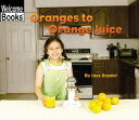 Oranges to Orange Juice WELCOME BKS ORANGES TO ORANGE (Welcome Books: How Things Are Made (Paperback))