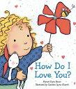 How Do I Love You? HOW DO I LOVE YOU-BOARD (Caroline Jayne Church) [ Marion Dane Bauer ]