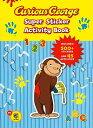 Curious George Super Sticker Activity Book (Cgtv) [With 500 Stickers] STICKERS-CURIOUS GEORGE SUPER (Curious George) [ H. A...