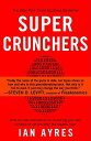 Super Crunchers: Why Thinking-By-Numbers Is the New Way to Be Smart SUPER CRUNCHERS [ Ian Ayres ]