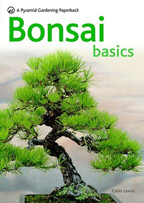 Bonsai Basics - A Comprehensive Guide to Care and Cultivation: A Pyramid Paperback BONSAI BASICS - A COMPREHENSIV (Pyramid Gardening (Paperback)) [ Colin Lewis ]