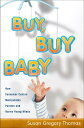 Buy, Buy Baby: How Consumer Culture Manipulates Parents and Harms Young Minds[洋書]