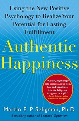 Authentic Happiness: Using the New Positive Psychology to Realize Your Potential for Lasting Fulfill