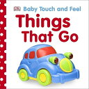 Baby Touch and Feel: Things That Go BABY TOUCH & FEEL BABY TOUCH & (Baby Touch and Feel (DK Publishing))