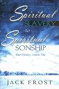 Spiritual Slavery to Spiritual Sonship SPIRITUAL SLAVERY TO SPIRITUAL