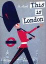 This Is London THIS IS LONDON (Artists Monographs) [ Miroslav Sasek ]