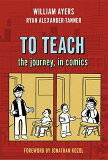 To Teach: The Journey, in Comics [ William Ayers ]