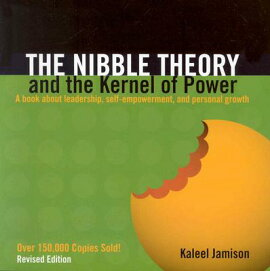 The Nibble Theory and the Kernel of Power: A Book about Leadership, Self-Empowerment, and Personal G
