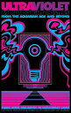 Ultraviolet: 69 Blacklight Posters from the Aquarian Age and Beyond ULTRAVIOLET [ Daniel Donahue ]