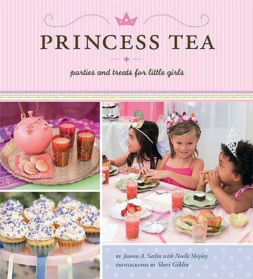 Princess Tea: Parties and Treats for Little Girls PRINCESS TEA [ Janeen A. Sarlin ]