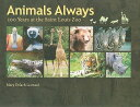 Animals Always: 100 Years at the Saint Louis Zoo[洋書]