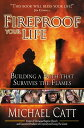 Fireproof Your Life: Building a Faith That Survives the Flames FIREPROOF YOUR LIFE