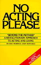 No Acting Please: A Revolutionary Approach to Acting and Living NO ACTING PLEASE