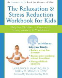The Relaxation and Stress Reduction Workbook for Kids: Help for Children to Cope with Stre