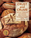 Crust and Crumb: Master Formulas for Serious Bread Bakers CRUST & CRUMB [ Peter Reinhart ]