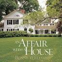 An Affair with a House AFFAIR W/A HOUSE [ Bunny Williams ]