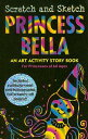 Princess Bella: An Art Activity Story Book for Princesses of All Ages [With Wooden Stylus Pencil] SCRATCH & SKETCH PRINCESS (..