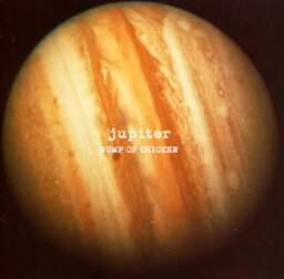 jupiter [ <strong>BUMP</strong> <strong>OF</strong> <strong>CHICKEN</strong> ]