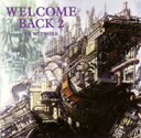「Welcome Back」来ました!
