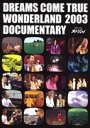 DCT-TV SPECIAL DREAMS COME TRUE WONDERLAND2003 DOCUMENTARY [ DREAMS COME TRUE ]