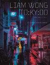 LIAM WONG TO:KY:OO ゲームデザイナーが切り取った夜の街/リアム・ウォン/大浜千尋【1000円以上送料無料】