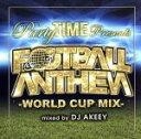 【中古】 Party TIME Presents FOOTBALL ANTHEM−WORLD CUP ...
